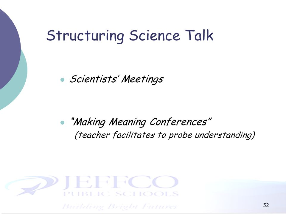 52 Structuring Science Talk Scientists Meetings Making Meaning Conferences (teacher facilitates to probe understanding)