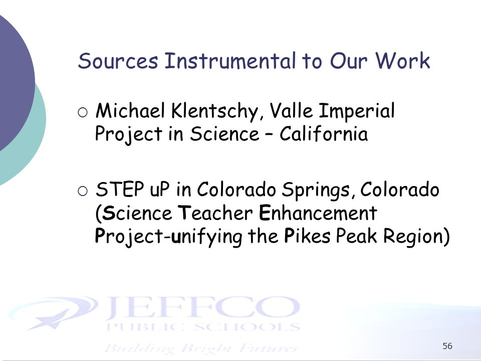 Sources Instrumental to Our Work Michael Klentschy, Valle Imperial Project in Science – California STEP uP in Colorado Springs, Colorado (Science Teac