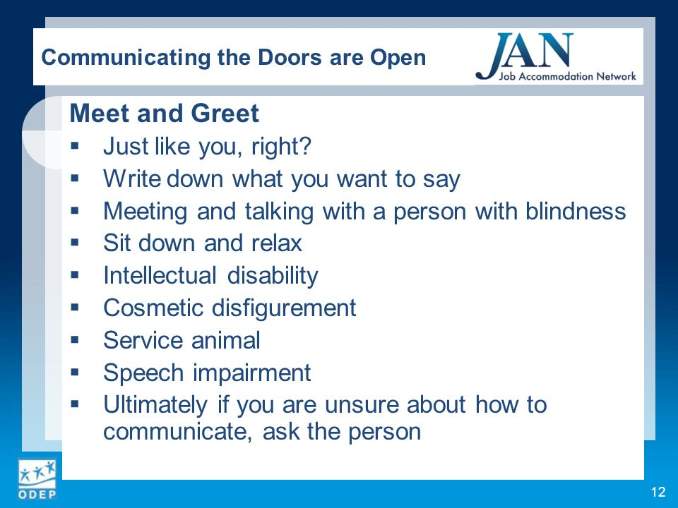 Meet and Greet Just like you, right? Write down what you want to say Meeting and talking with a person with blindness Sit down and relax Intellectual