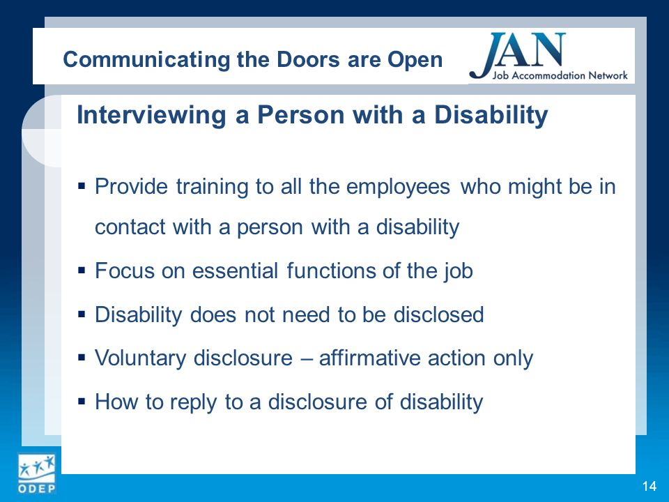 Interviewing a Person with a Disability Provide training to all the employees who might be in contact with a person with a disability Focus on essenti
