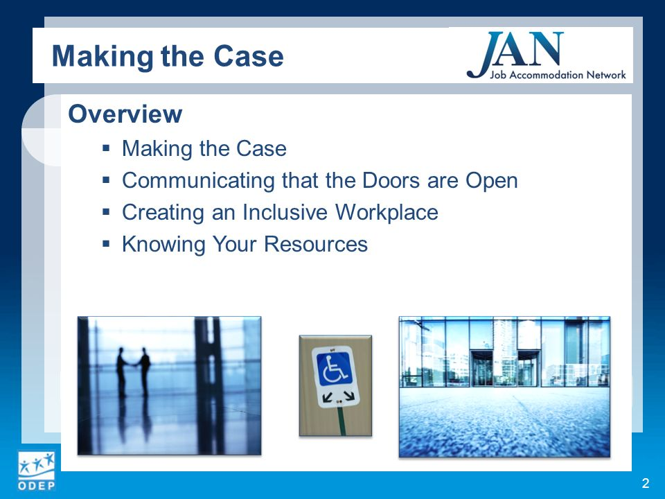 Making the Case 2 5. Learn from past cases at JAN. Overview Making the Case Communicating that the Doors are Open Creating an Inclusive Workplace Know