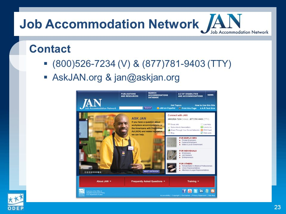 23 Contact (800)526-7234 (V) & (877)781-9403 (TTY) AskJAN.org & jan@askjan.org Job Accommodation Network