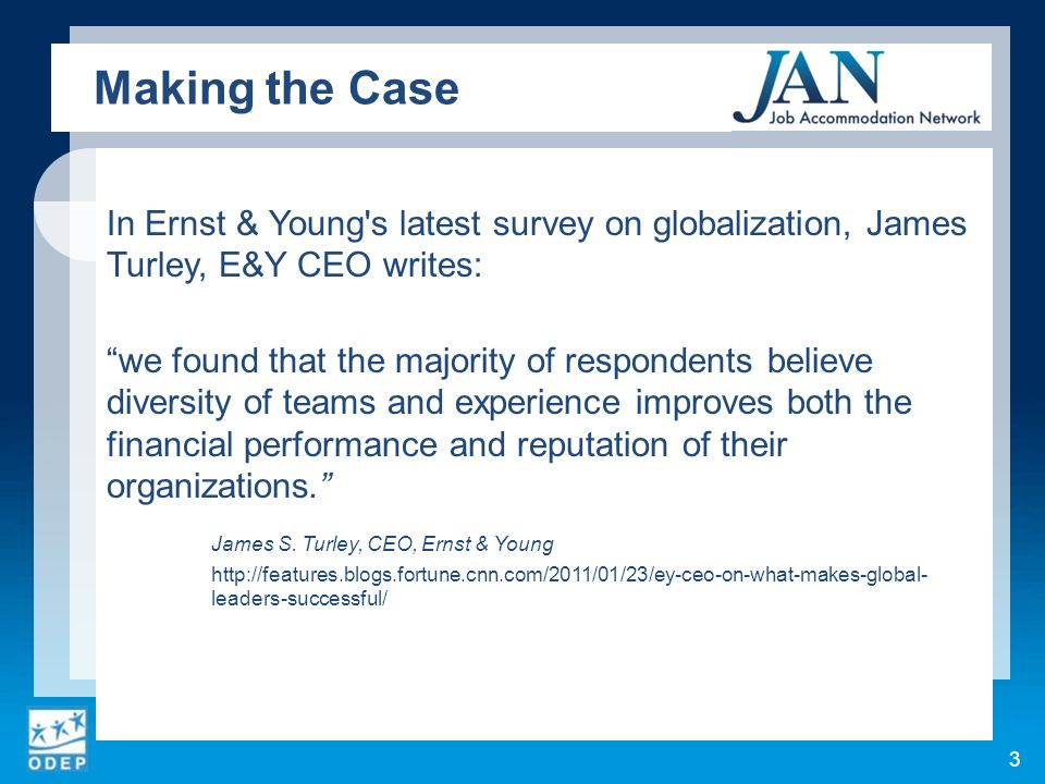 In Ernst & Young s latest survey on globalization, James Turley, E&Y CEO writes: we found that the majority of respondents believe diversity of teams and experience improves both the financial performance and reputation of their organizations.