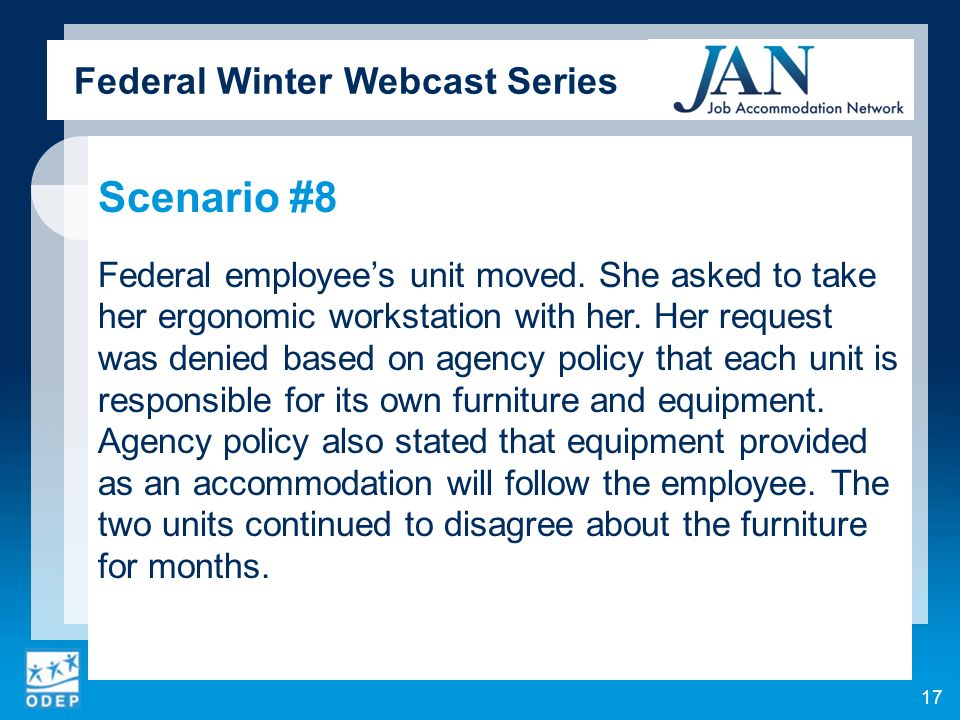 Federal Winter Webcast Series Scenario #8 Federal employees unit moved. She asked to take her ergonomic workstation with her. Her request was denied b