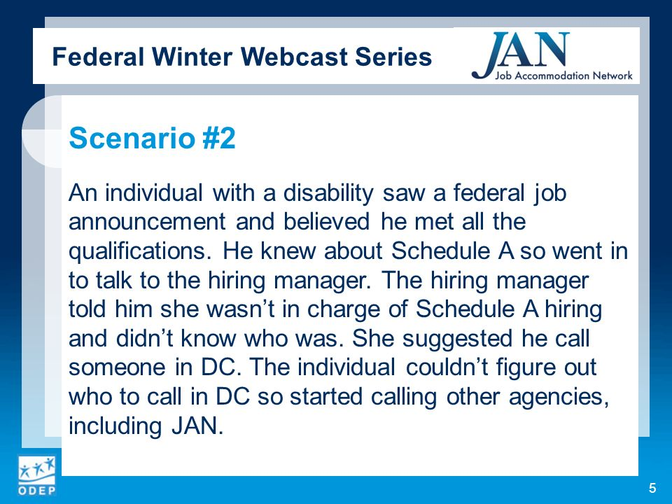 Federal Winter Webcast Series Scenario #2 An individual with a disability saw a federal job announcement and believed he met all the qualifications. H