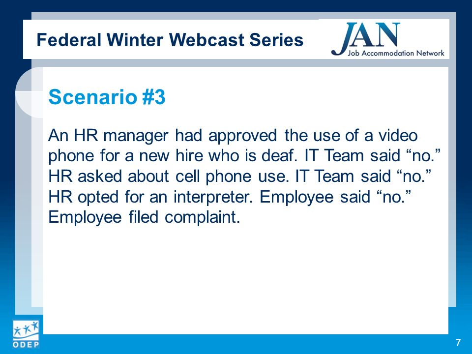 Federal Winter Webcast Series Scenario #3 An HR manager had approved the use of a video phone for a new hire who is deaf.