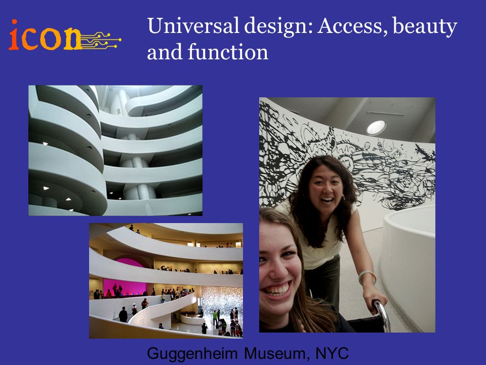 Universal design: Access, beauty and function Guggenheim Museum, NYC