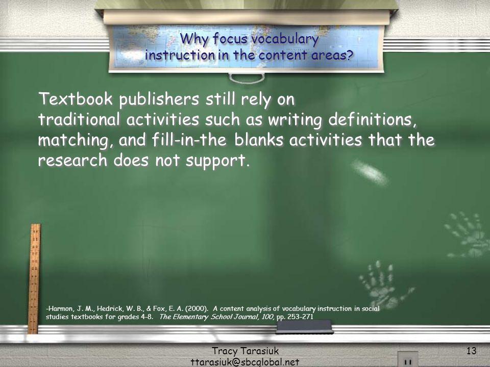 Tracy Tarasiuk ttarasiuk@sbcglobal.net 13 Why focus vocabulary instruction in the content areas.