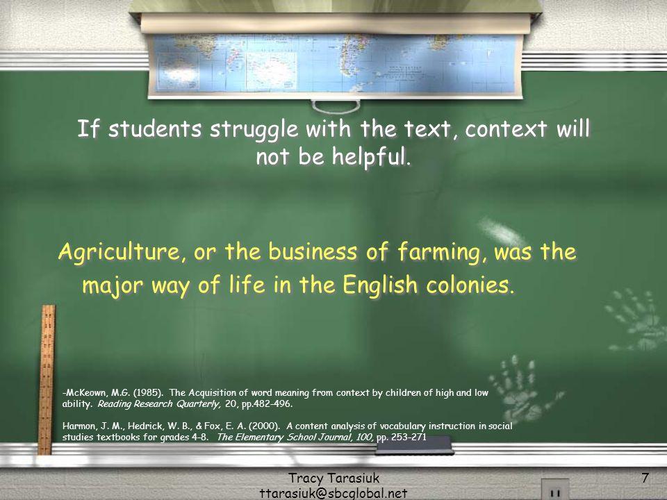 Tracy Tarasiuk ttarasiuk@sbcglobal.net 7 If students struggle with the text, context will not be helpful.
