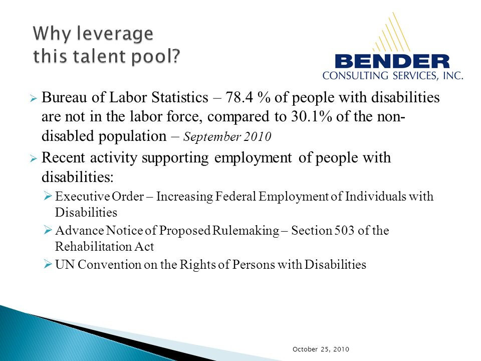 Bureau of Labor Statistics – 78.4 % of people with disabilities are not in the labor force, compared to 30.1% of the non- disabled population – Septem