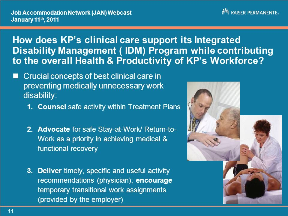 Job Accommodation Network (JAN) Webcast January 11 th, 2011 11 How does KPs clinical care support its Integrated Disability Management ( IDM) Program