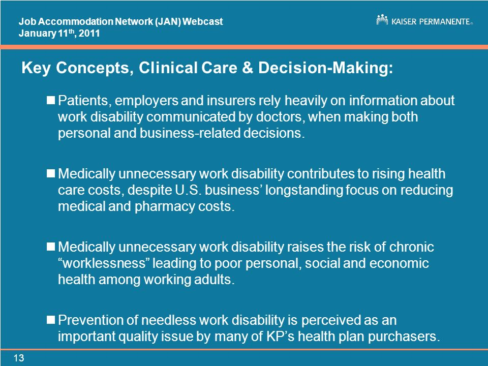 Job Accommodation Network (JAN) Webcast January 11 th, 2011 13 Key Concepts, Clinical Care & Decision-Making: nPatients, employers and insurers rely h