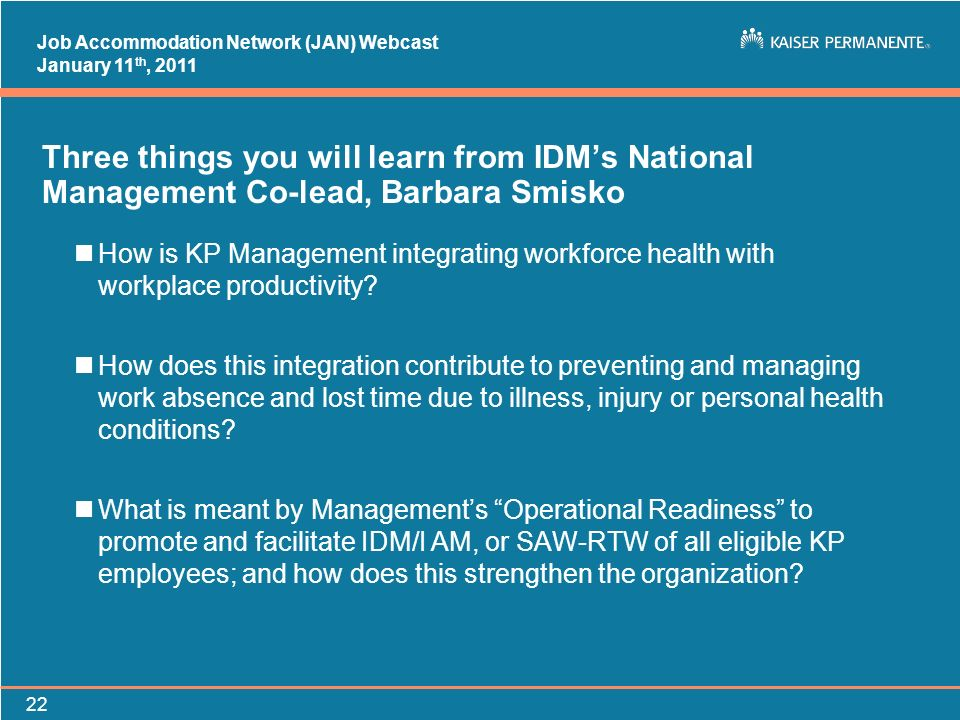 Job Accommodation Network (JAN) Webcast January 11 th, 2011 22 Three things you will learn from IDMs National Management Co-lead, Barbara Smisko nHow