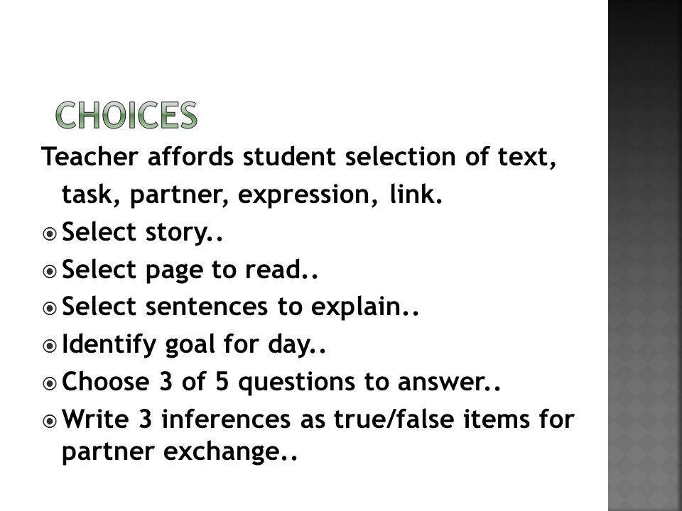 Teacher affords student selection of text, task, partner, expression, link.