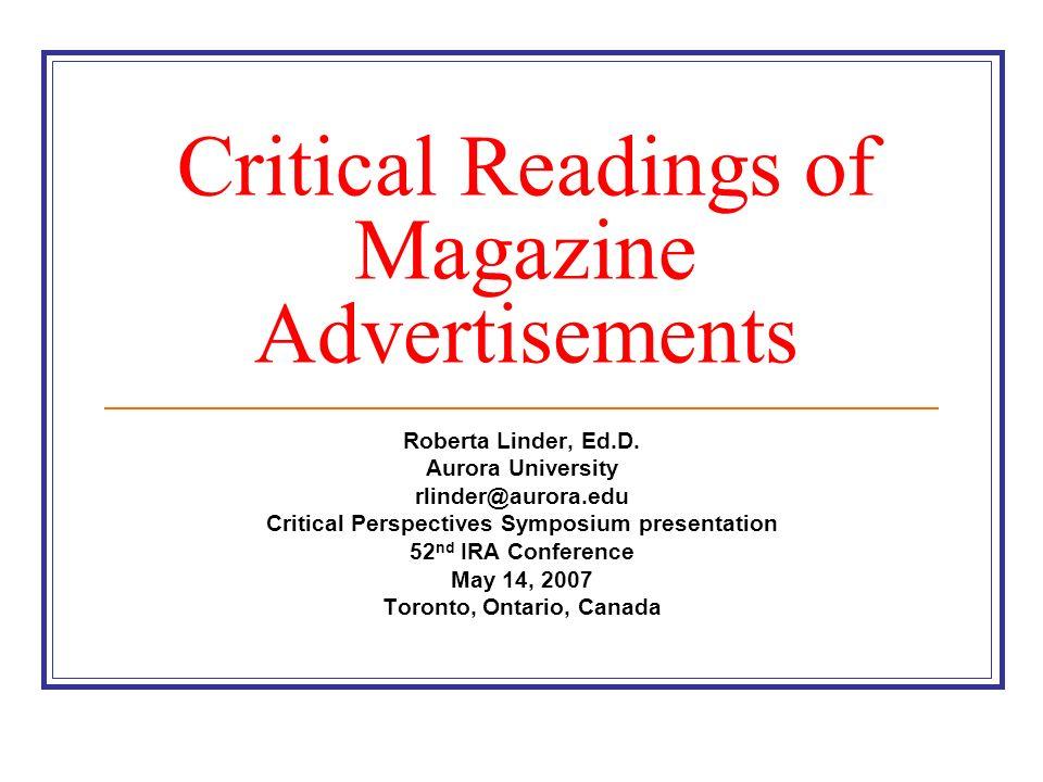 Critical Readings of Magazine Advertisements Roberta Linder, Ed.D. Aurora University rlinder@aurora.edu Critical Perspectives Symposium presentation 5