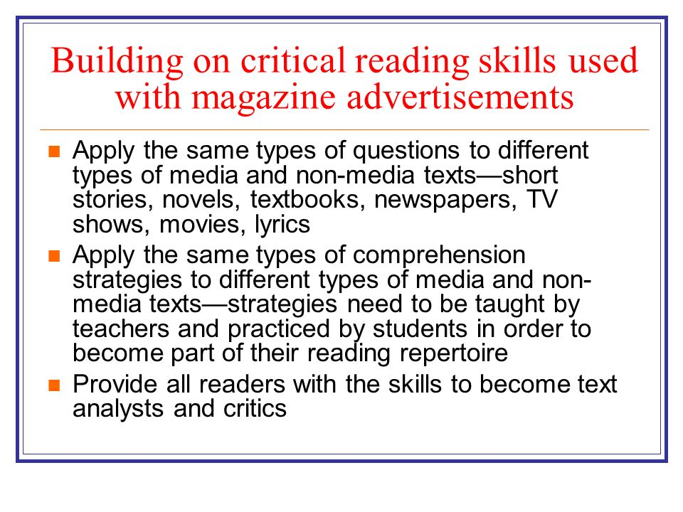 Building on critical reading skills used with magazine advertisements Apply the same types of questions to different types of media and non-media text