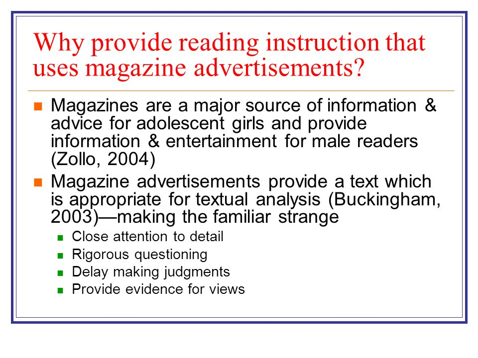 Why provide reading instruction that uses magazine advertisements? Magazines are a major source of information & advice for adolescent girls and provi