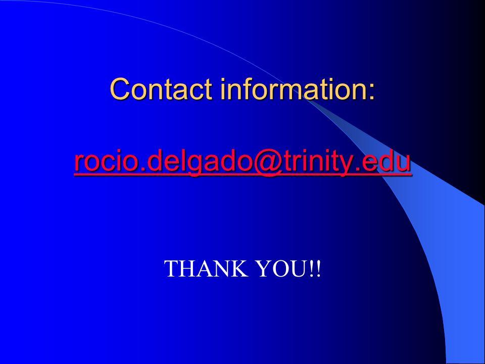 Contact information: rocio.delgado@trinity.edu rocio.delgado@trinity.edu THANK YOU!!