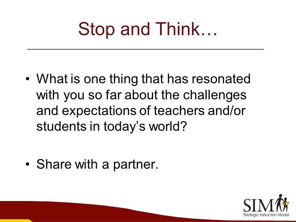 Stop and Think… What is one thing that has resonated with you so far about the challenges and expectations of teachers and/or students in todays world
