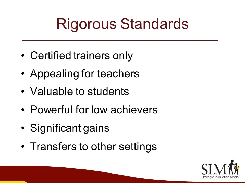 Rigorous Standards Certified trainers only Appealing for teachers Valuable to students Powerful for low achievers Significant gains Transfers to other