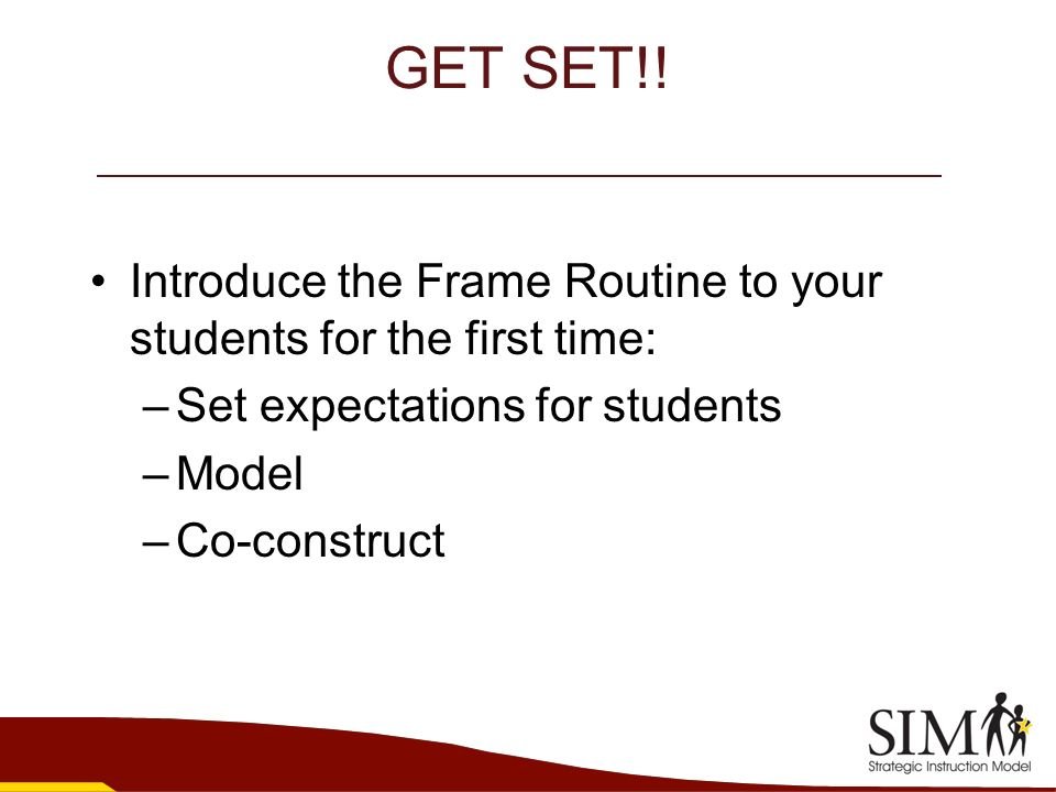 GET SET!! Introduce the Frame Routine to your students for the first time: –Set expectations for students –Model –Co-construct