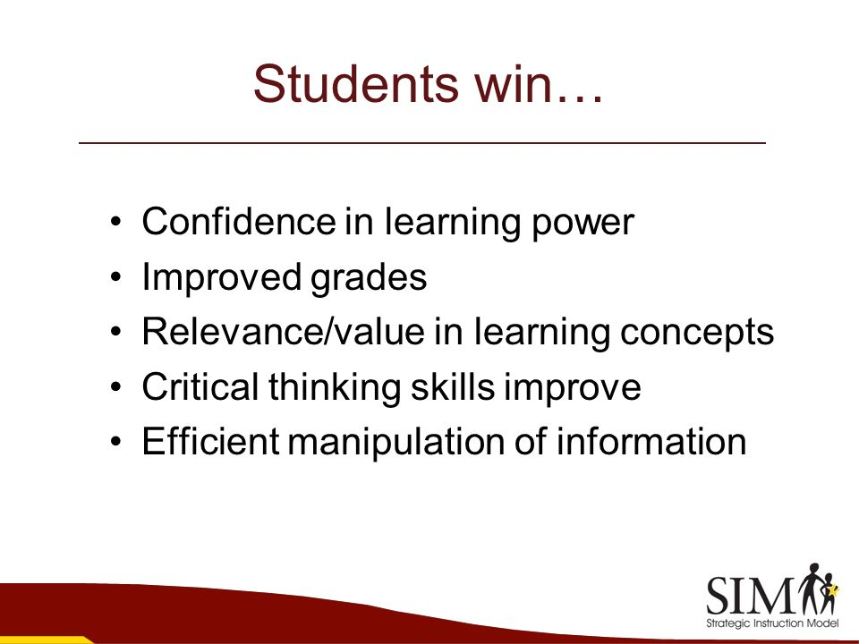Students win… Confidence in learning power Improved grades Relevance/value in learning concepts Critical thinking skills improve Efficient manipulatio