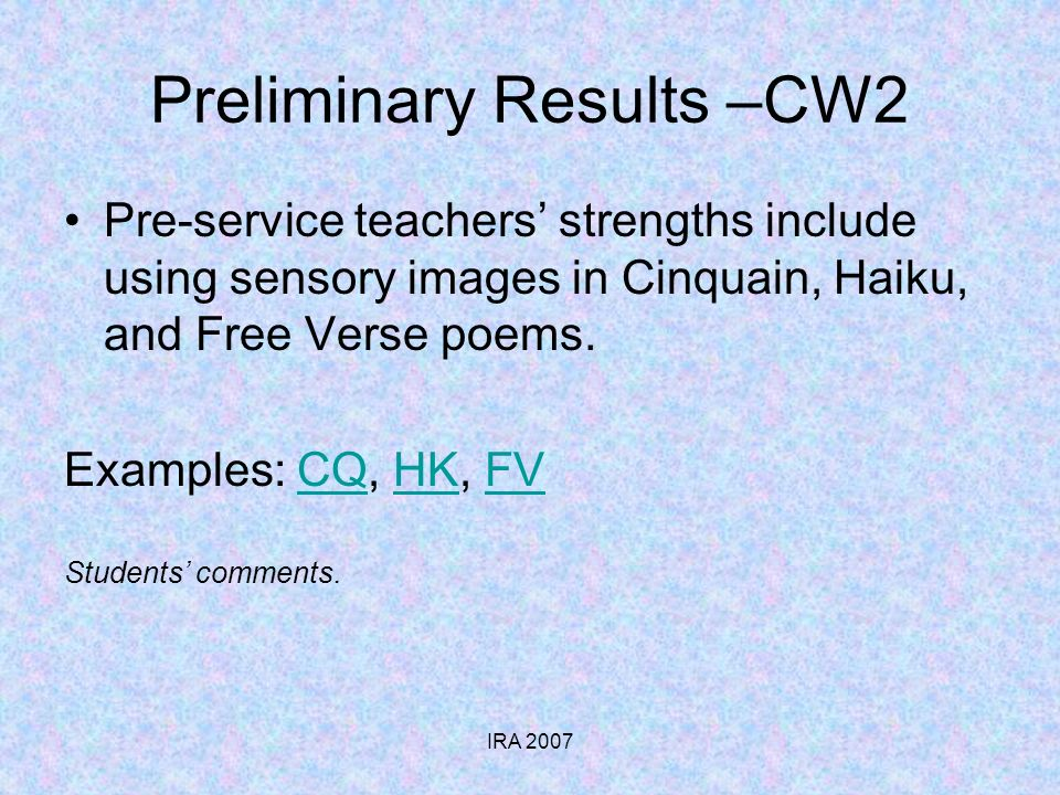 IRA 2007 Preliminary Results –CW2 Pre-service teachers strengths include using sensory images in Cinquain, Haiku, and Free Verse poems.