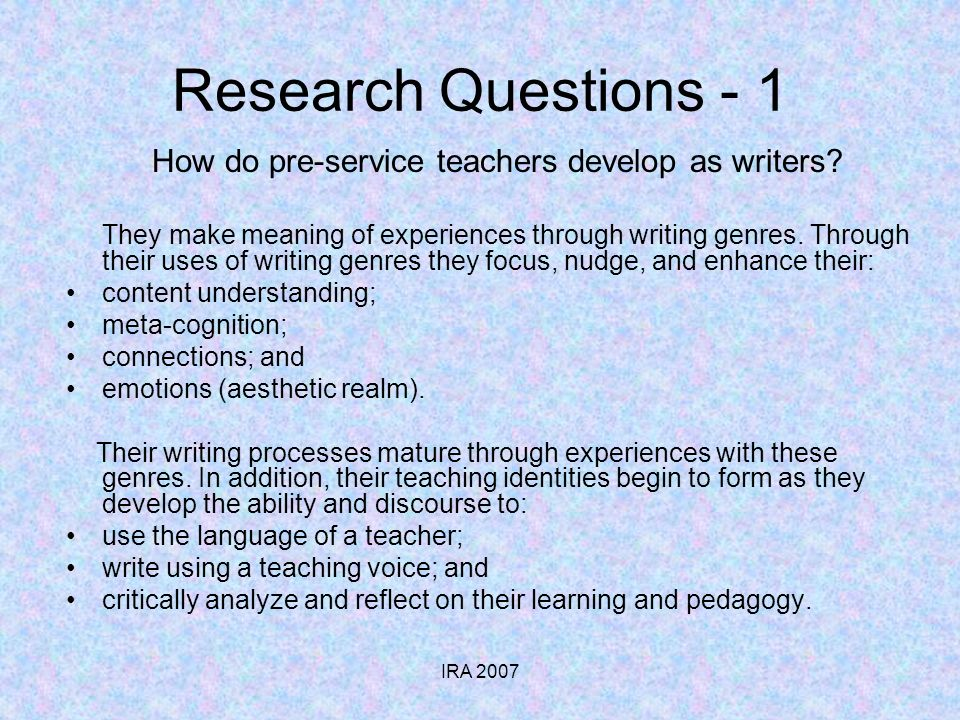 IRA 2007 Research Questions - 1 How do pre-service teachers develop as writers.