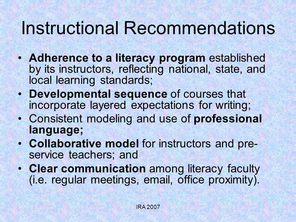 IRA 2007 Instructional Recommendations Adherence to a literacy program established by its instructors, reflecting national, state, and local learning