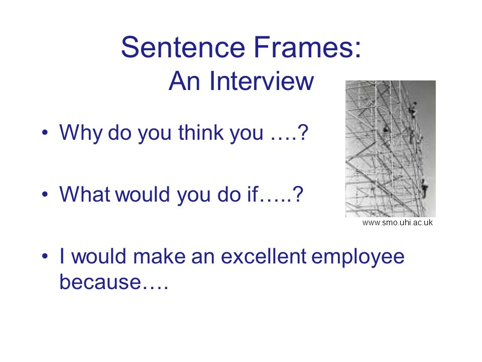 Sentence Frames: An Interview Why do you think you …..