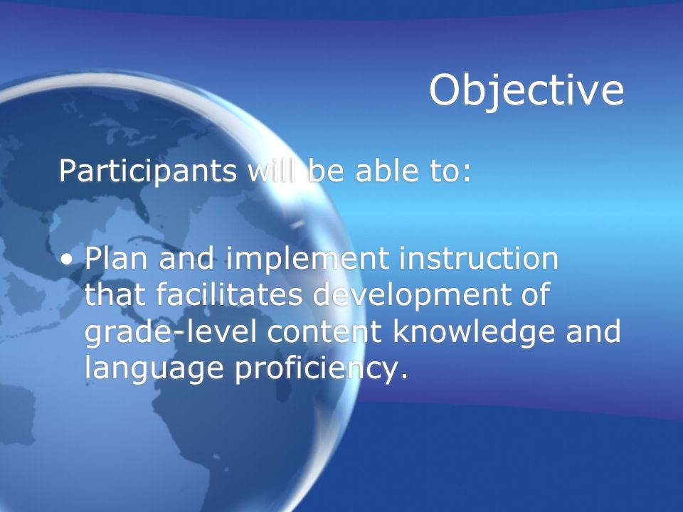 Objective Participants will be able to: Plan and implement instruction that facilitates development of grade-level content knowledge and language proficiency.