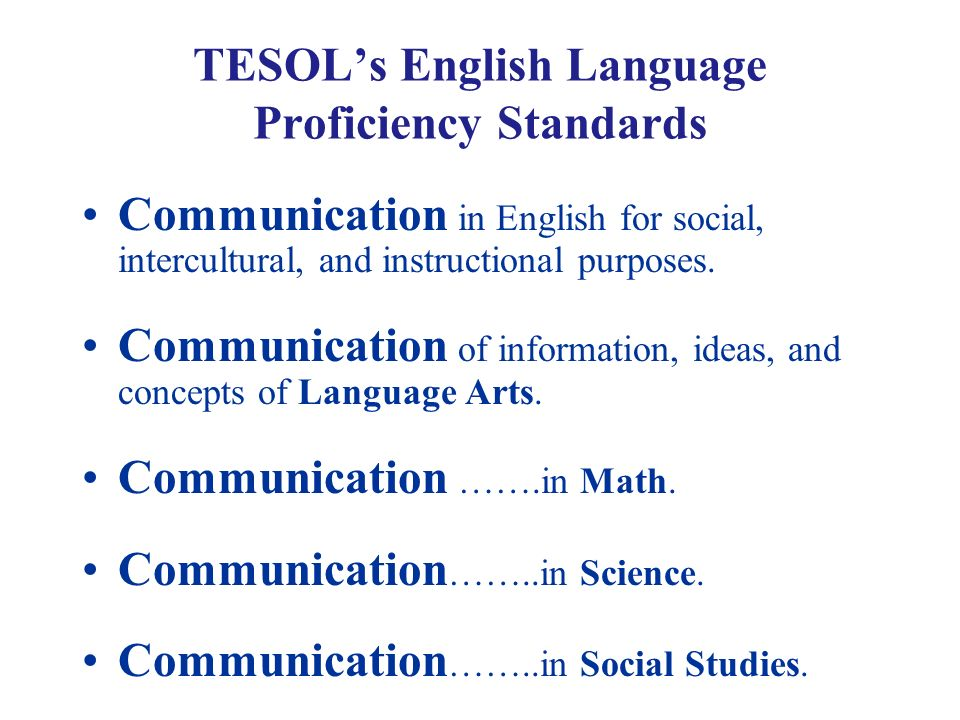 TESOLs English Language Proficiency Standards Communication in English for social, intercultural, and instructional purposes. Communication of informa