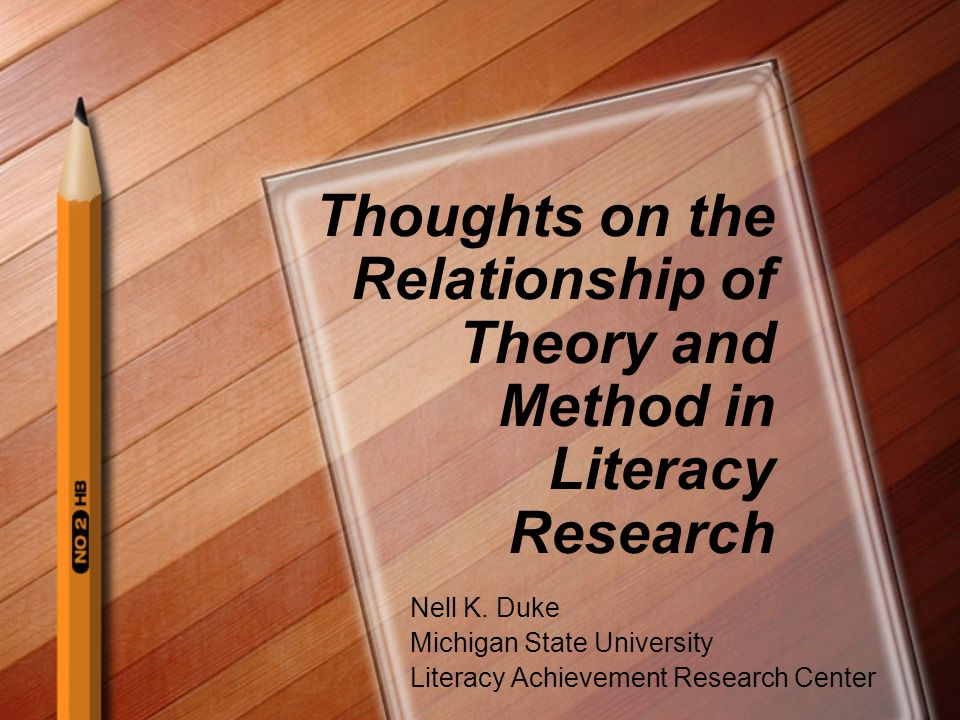 Thoughts on the Relationship of Theory and Method in Literacy Research Nell K.