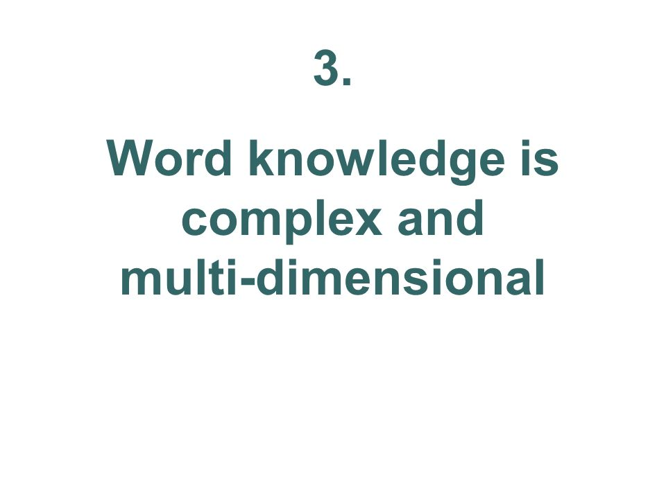3. Word knowledge is complex and multi-dimensional