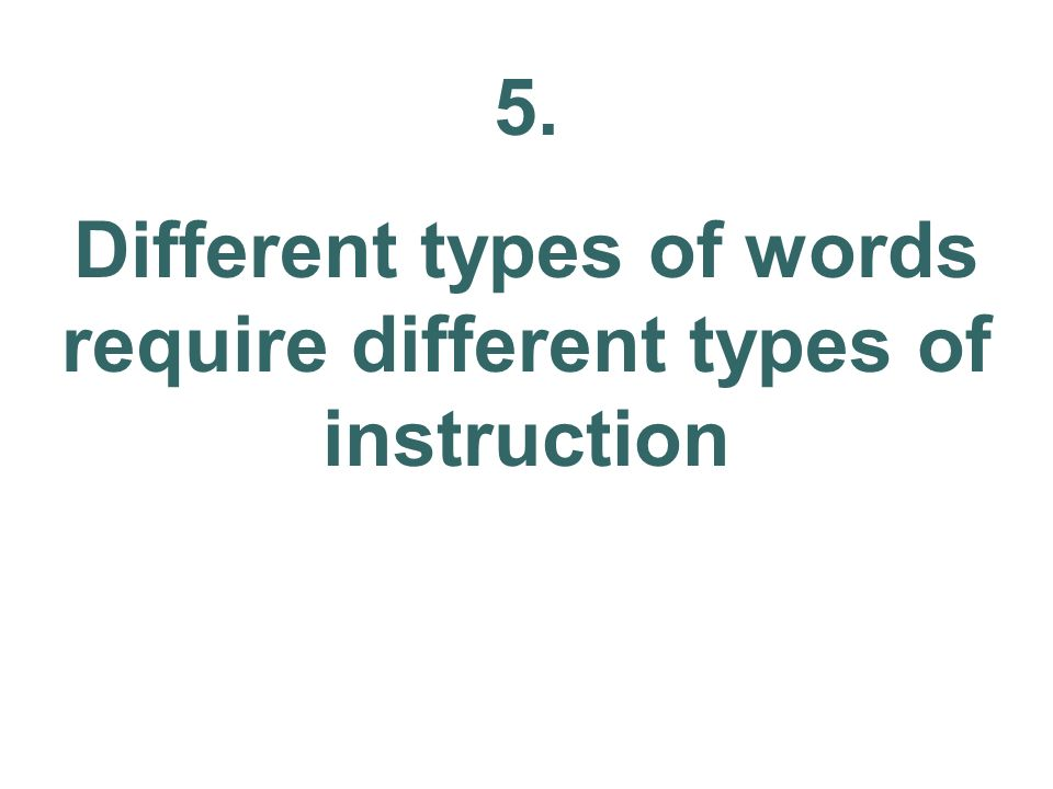 5. Different types of words require different types of instruction