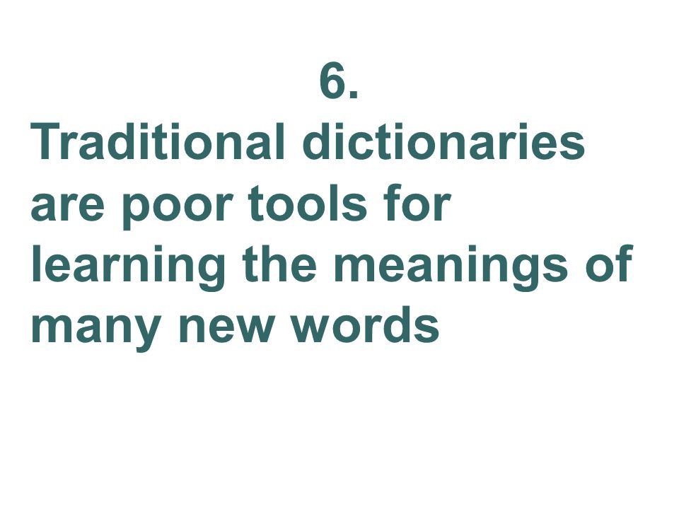 6. Traditional dictionaries are poor tools for learning the meanings of many new words