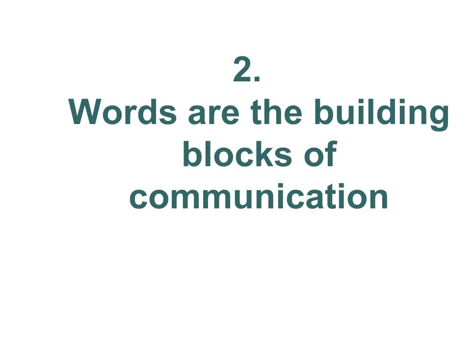 2. Words are the building blocks of communication