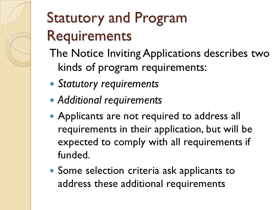 Statutory and Program Requirements The Notice Inviting Applications describes two kinds of program requirements: Statutory requirements Additional req