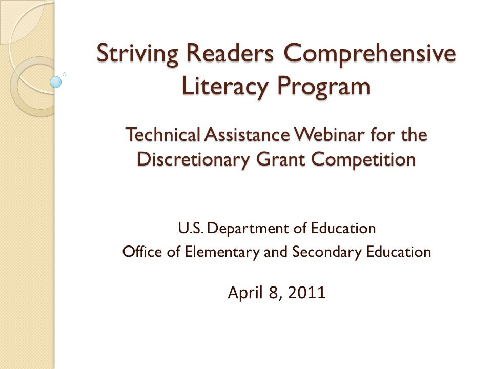 Striving Readers Comprehensive Literacy Program Technical Assistance Webinar for the Discretionary Grant Competition U.S. Department of Education Offi