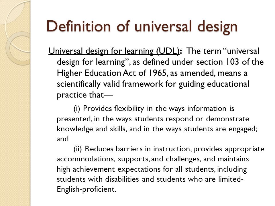 Definition of universal design Universal design for learning (UDL): The term universal design for learning, as defined under section 103 of the Higher