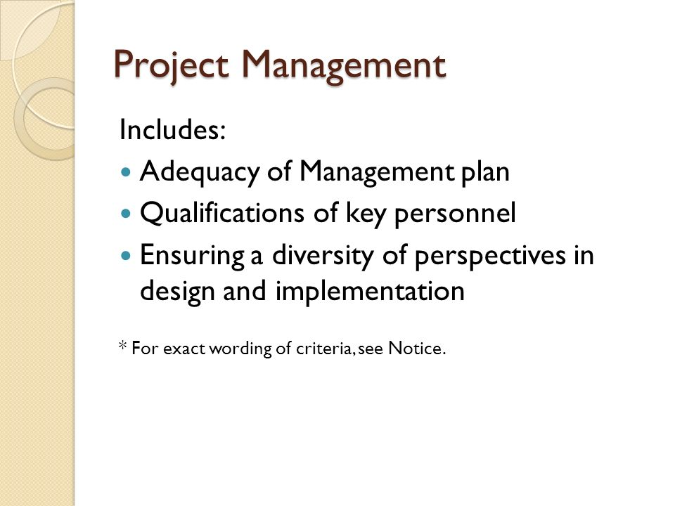 Project Management Includes: Adequacy of Management plan Qualifications of key personnel Ensuring a diversity of perspectives in design and implementa