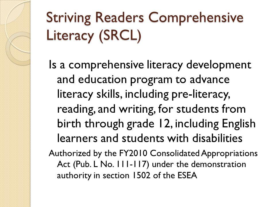 Striving Readers Comprehensive Literacy (SRCL) Is a comprehensive literacy development and education program to advance literacy skills, including pre