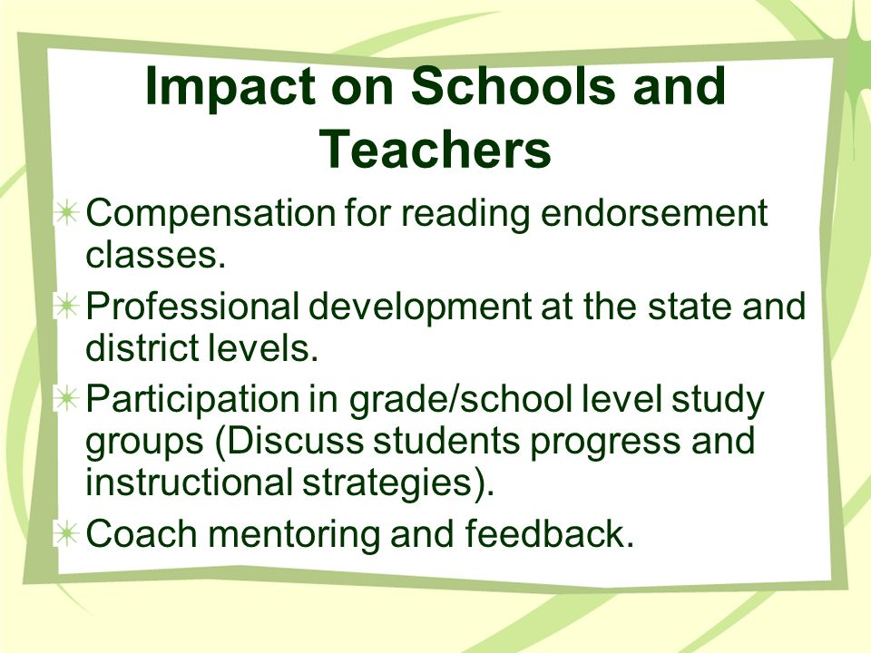 Impact on Schools and Teachers Compensation for reading endorsement classes. Professional development at the state and district levels. Participation
