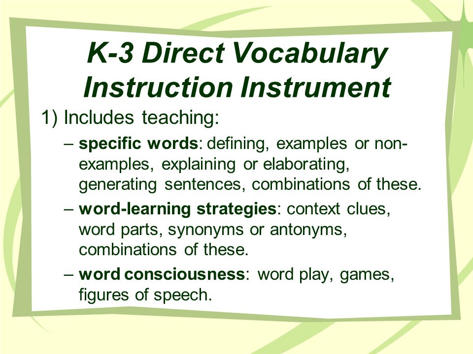 K-3 Direct Vocabulary Instruction Instrument 1) Includes teaching: –specific words: defining, examples or non- examples, explaining or elaborating, ge