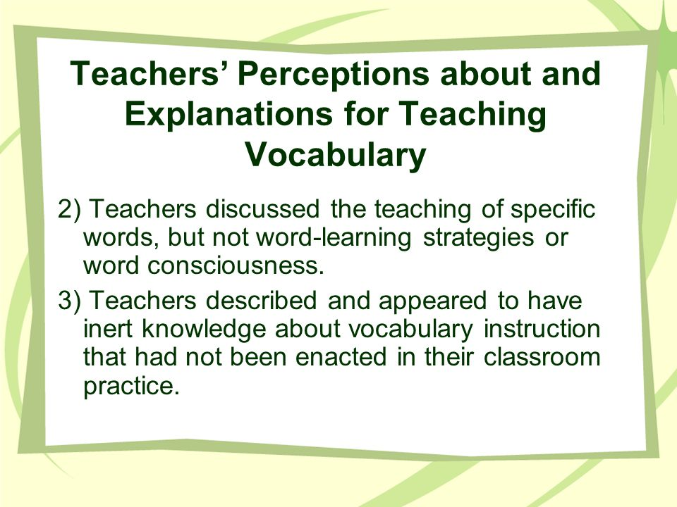 Teachers Perceptions about and Explanations for Teaching Vocabulary 2) Teachers discussed the teaching of specific words, but not word-learning strate
