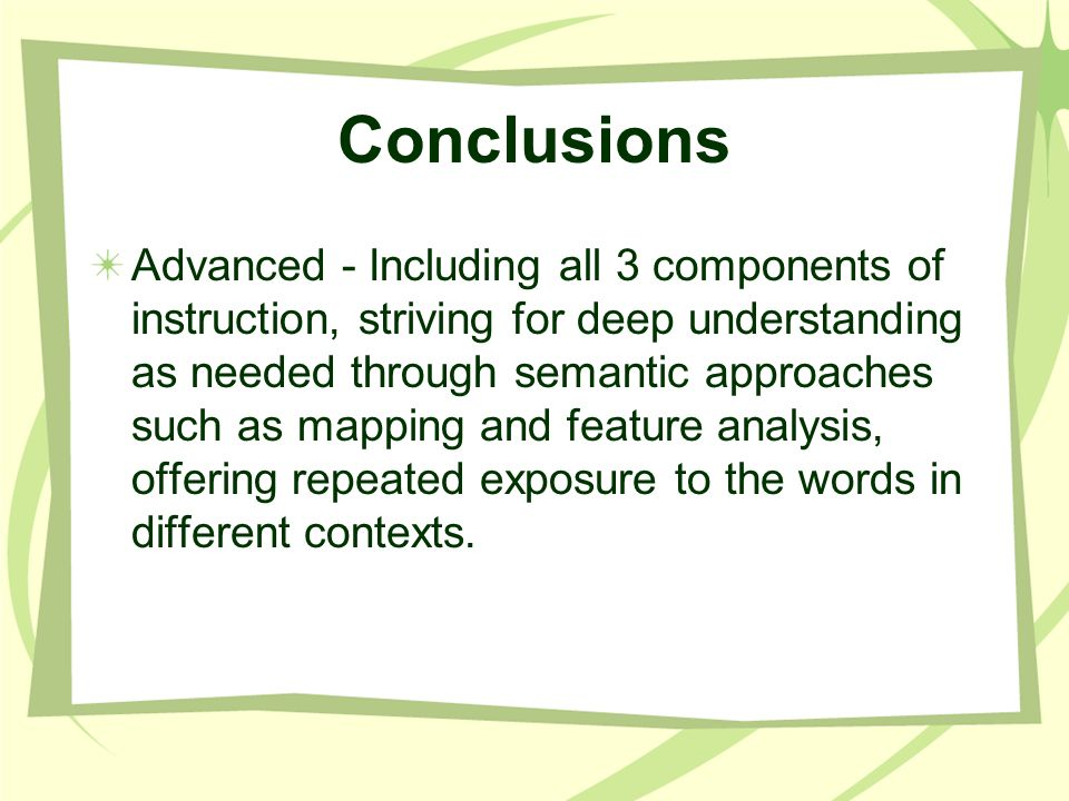Conclusions Advanced - Including all 3 components of instruction, striving for deep understanding as needed through semantic approaches such as mappin