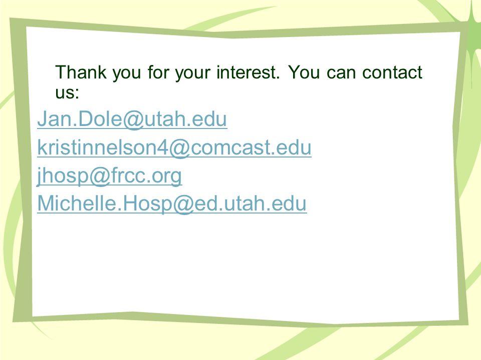 Thank you for your interest. You can contact us: Jan.Dole@utah.edu kristinnelson4@comcast.edu jhosp@frcc.org Michelle.Hosp@ed.utah.edu