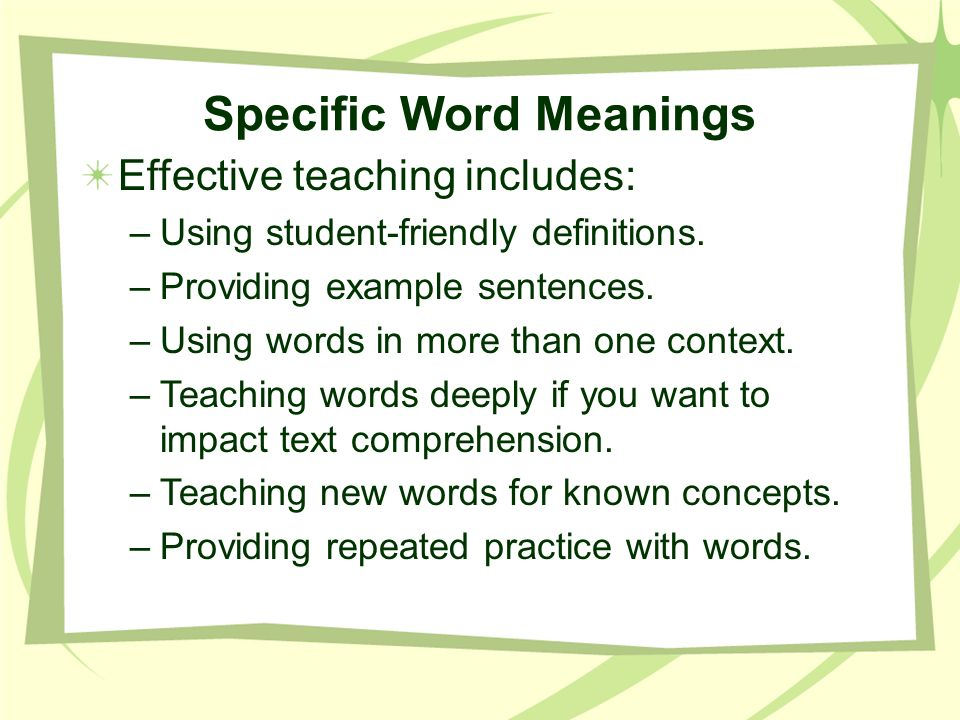 Specific Word Meanings Effective teaching includes: –Using student-friendly definitions. –Providing example sentences. –Using words in more than one c
