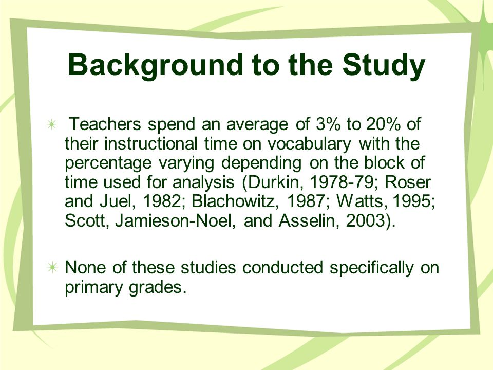 Methods of Instruction Teaching specific words: –Definitions of words46% –Using examples and non-ex.10% –Explaining/elaborating 9% –Using sentences10% –Combination of approaches22%