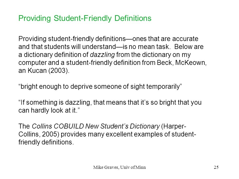 Mike Graves, Univ of Minn25 Providing Student-Friendly Definitions Providing student-friendly definitionsones that are accurate and that students will
